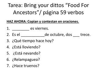 """Tarea : Bring your dittos """"Food For Ancestors""""/  página  59  verbos"""