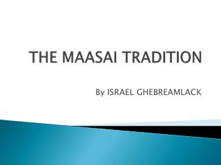 THE MAASAI TRADITION