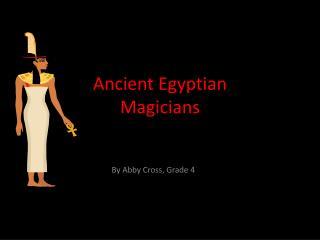 Ancient Egyptian  Magicians