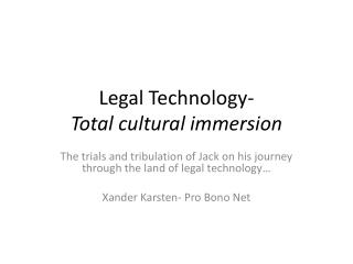 Legal Technology-  Total cultural immersion