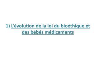 1)  L'évolution de la loi du bioéthique et des bébés médicaments