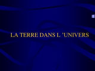 LA TERRE DANS L'UNIVERS