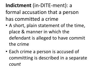 Indictment  (in-DITE- ment ): a formal accusation that a person has committed a crime