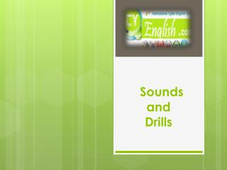 Sounds and  Drills