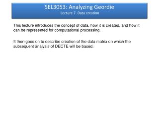 SEL3053: Analyzing Geordie  Lecture 7. Data creation