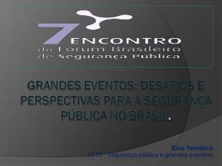 Grandes eventos :  desafios  e  perspectivas para  a  Segurança Pública  no  Brasil .