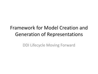 Framework for Model Creation and Generation of Representations