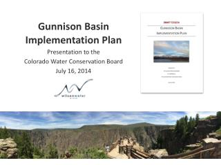 Gunnison Basin  Implementation Plan Presentation to the  Colorado Water Conservation Board