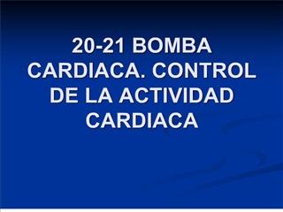 20-21 BOMBA CARDIACA. CONTROL DE LA ACTIVIDAD CARDIACA