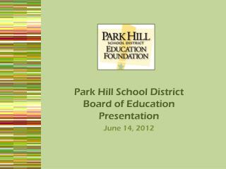 Park Hill School District Board of Education Presentation June 14, 2012