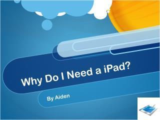 Why Do I Need a  iPad ?