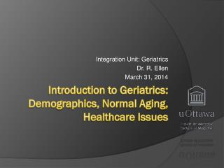 Introduction to Geriatrics:  Demographics, Normal Aging, Healthcare Issues