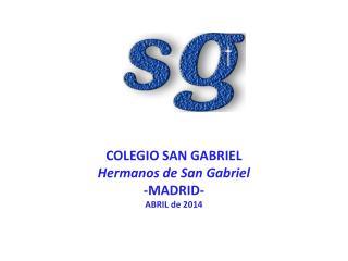 COLEGIO SAN GABRIEL  Hermanos de San Gabriel -MADRID- ABRIL de 2014