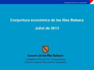 Conjuntura  econòmica  de  les Illes Balears Juliol de 2013