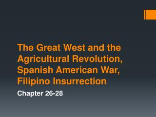 The Great West and the Agricultural Revolution, Spanish American War, Filipino Insurrection