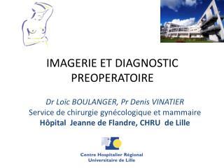 IMAGERIE ET  DIAGNOSTIC  PREOPERATOIRE