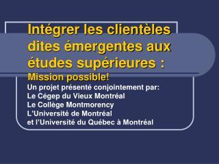 Intégrer les clientèles dites émergentes aux études supérieures: Mission possible!