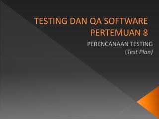 TESTING DAN QA SOFTWARE PERTEMUAN  8