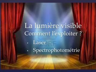 La lumière visible Comment  l'exploiter ?
