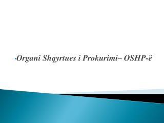 Organi Shqyrtues i Prokurimi – OSHP-ë