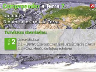Subunidades: 2.1 –  Deriva  dos  continentes e tectónica  de  placas
