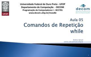 Aula 05 Comandos de Repetição while