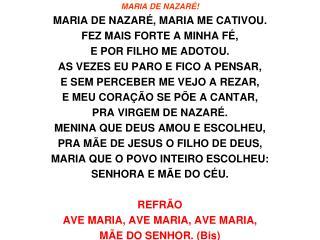 MARIA  DE NAZARÉ ! MARIA  DE  NAZARÉ, MARIA  ME CATIVOU. FEZ  MAIS FORTE A MINHA  FÉ,