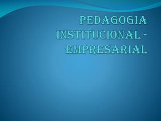 PEDAGOGIA institucional - empresarial