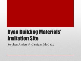 Ryan Building Materials� Invitation Site