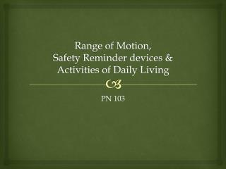 Range of Motion, Safety Reminder devices & Activities of Daily Living