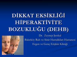 DIKKAT EKSIKLIGI HIPERAKTIVITE BOZUKLUGU DEHB
