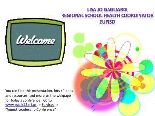 Lisa Jo  Gagliardi Regional School Health  CoordiNator EUPISD