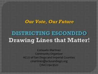 Our Vote, Our Future DISTRICTING ESCONDIDO Drawing Lines that Matter!