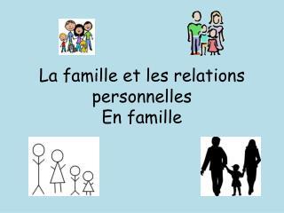 La  famille  et les relations  personnelles En  famille