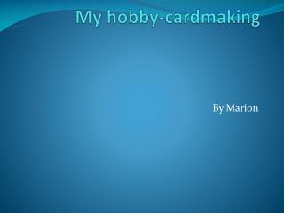 My  hobby- cardmaking
