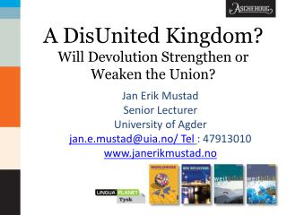 A  DisUnited  Kingdom? Will Devolution Strengthen or Weaken the Union?
