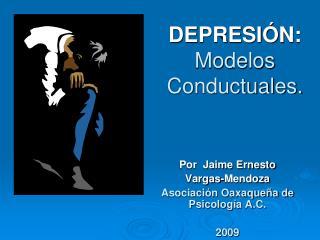 DEPRESI N: Modelos Conductuales.