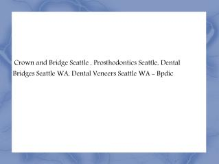 Crowns and Bridges Seattle, Prosthodontics Seattle - Bpdic