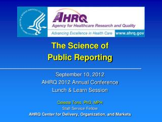 The Science of  Public Reporting September 10, 2012 AHRQ 2012 Annual Conference