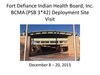 Fort Defiance Indian Health Board, Inc. BCMA (PSB 3*42) Deployment Site Visit