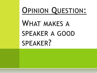 Opinion Question: What  makes a speaker a good speaker?