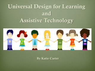 Universal Design for Learning and  Assistive Technology