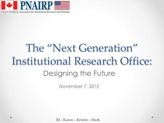 "The ""Next Generation"" Institutional Research Office:"