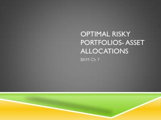 Optimal Risky Portfolios- Asset Allocations