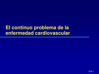 El continuo problema de la enfermedad cardiovascular