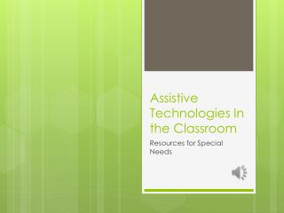 Assistive Technologies In the Classroom
