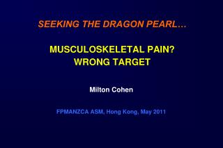 SEEKING THE DRAGON PEARL… MUSCULOSKELETAL PAIN? WRONG  TARGET