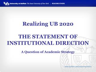 Realizing UB 2020 THE STATEMENT OF INSTITUTIONAL DIRECTION A Question of Academic Strategy