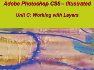 Adobe Photoshop  CS5  – Illustrated Unit C: Working with Layers