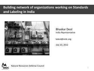 Bhaskar Deol India Representative bdeol@nrdc.org  July 20, 2012